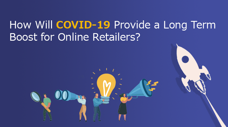 How Will COVID-19 Provide a Long Term Boost for Online Retailers?